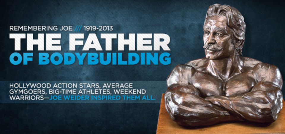 Joe Weider The Phenomenon A Remembrance Of The Father Of