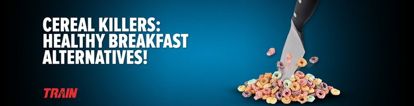 Cereal Killers: Healthy Breakfast Alternatives!