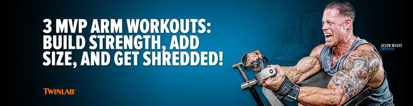 3 MVP Arm Workouts: Build Strength, Add Size, And Get Shredded!