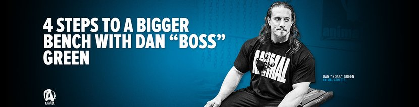 4 Steps To A Bigger Bench With Dan ''Boss'' Green
