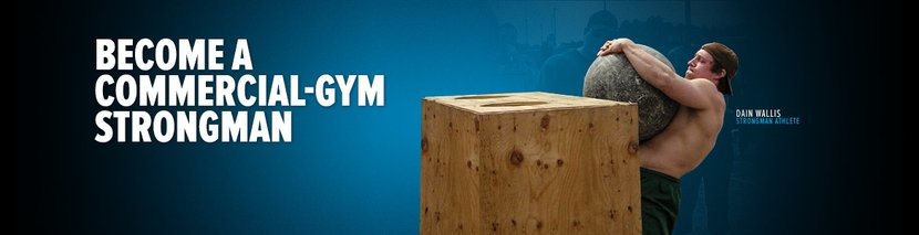 Become A Commercial-Gym Strongman