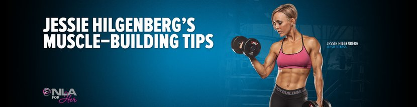 Jessie Hilgenberg's Muscle-Building Tips