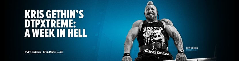 Kris Gethin's DTPXtreme: A Week In Hell