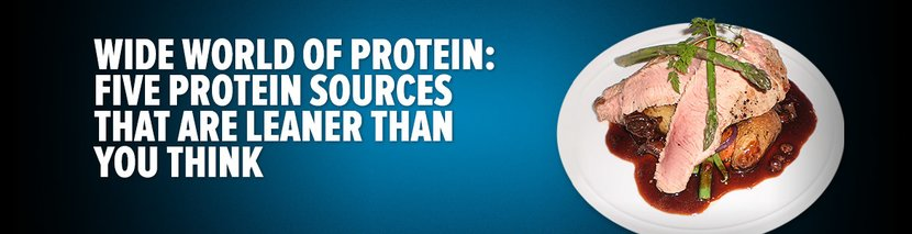 Wide World Of Protein: Five Protein Sources That Are Leaner Than You Think