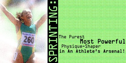 Sprinting: The Purest, Most Powerful Physique-Shaper In An Athlete's Arsenal: Part I