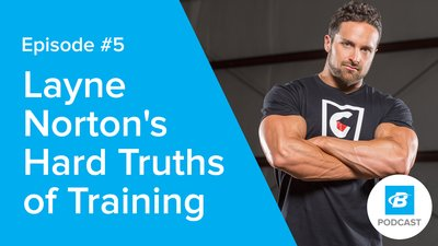 Podcast Episode 5: Dr. Layne Norton's Hard Truths of Training