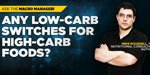 Ask The Macro Manager: Any Low-Carb Switches For High-Carb Foods?