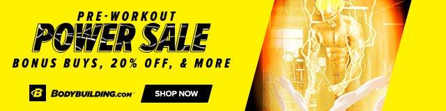 Pre-Workout Power Sale. Bonus Buys, 20% Off & More