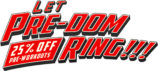 Let Pre-Dom Ring!!! 25% Off Pre-Workouts!