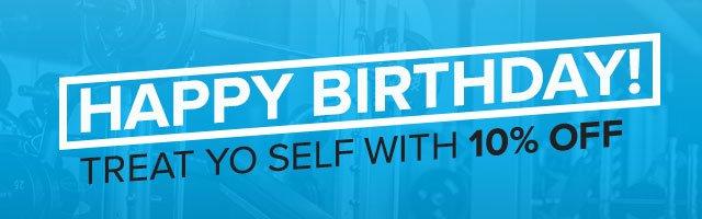 Happy birthday! Treat yo self with ten percent off.