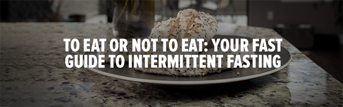 To Eat or Not To Eat: Your Fast Guide to Intermittent Fasting