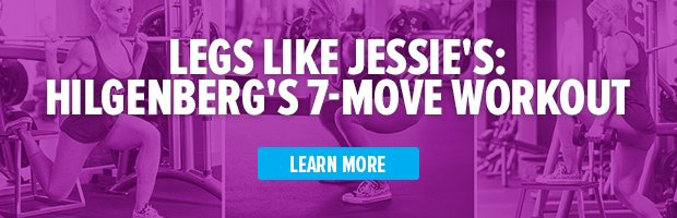 Legs Like Jessie's: Hilgenberg's 7-Move Workout - Learn More