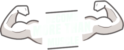 Become More Than Muscle