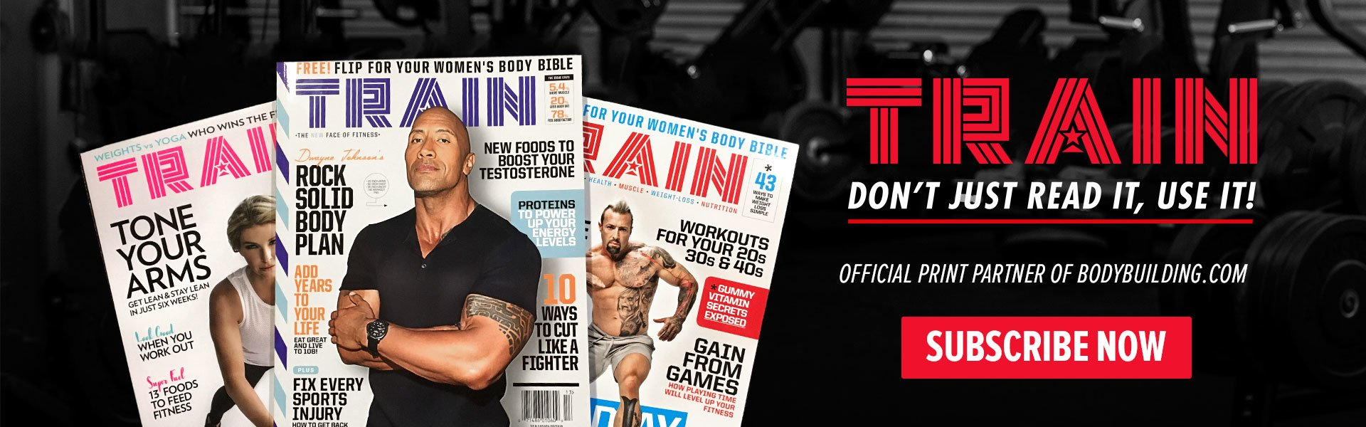 TRAIN - Don't Just Read It, Use It! Official Print Partner of Bodybuilding.com - Subscribe Now
