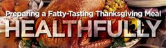 Preparing A Fatty-Tasting Thanksgiving Meal Healthfully!